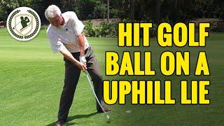 GOLF TIPS - HOW TO HIT GOLF BALL ON AN UPHILL LIE