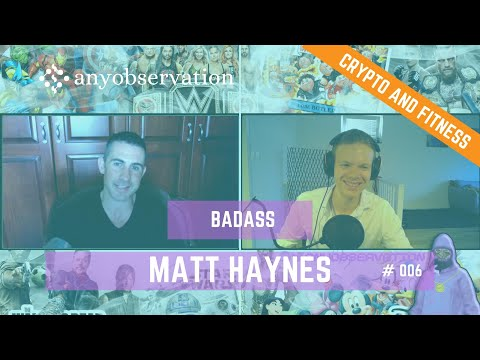 Anyobservation | #006 | Matt Haynes | Life, Blockchain and Fitness
