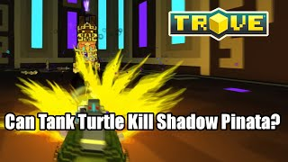 Trove Can Tank Turtle Kill Shadow Pinata?
