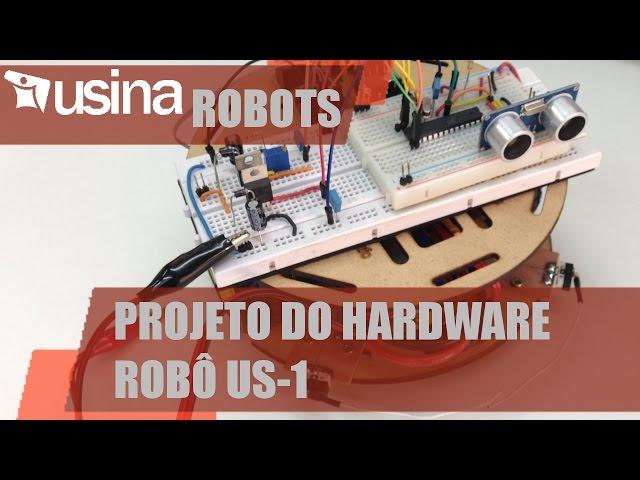 PROJETO DO HARDWARE DO ROBÔ US-1 | Usina Robots #026