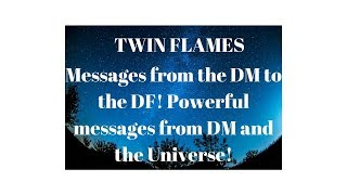 Twin Flames- What the DM needs from DF. Powerful messages from DM and the Universe!