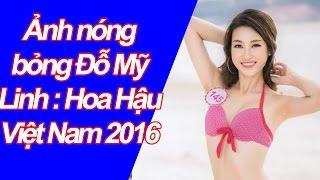 [Tin Tức Thời Sự Nổi Bật]  Ảnh nóng bỏng Đỗ Mỹ Linh : Hoa Hậu Việt Nam 2016