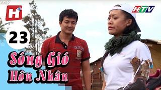Sóng Gió Hôn Nhân - Tập 23 | Phim Tình Cảm Việt Nam Hay Nhất 2017