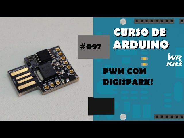 CONTROLE PWM COM DIGISPARK | Curso de Arduino #097