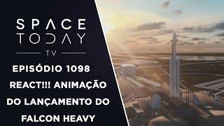 React!!! Animação do Lançamento do Falcon Heavy - Space Today TV Ep.1098