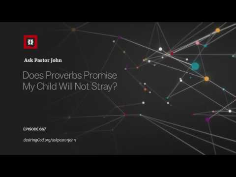 Does Proverbs Promise My Child Will Not Stray? // Ask Pastor John