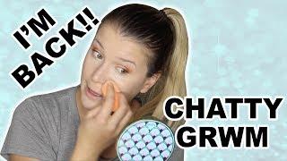 CHATTY GRWM | I'M BACK!!