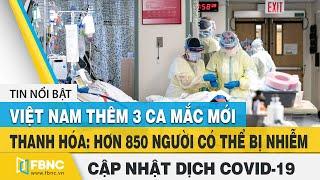 Tin tức Covid-19 hôm nay (Virus Corona) 7/8| VN thêm 3 ca nhiễm mới tại Quảng Trị và Thanh Hóa| FBNC