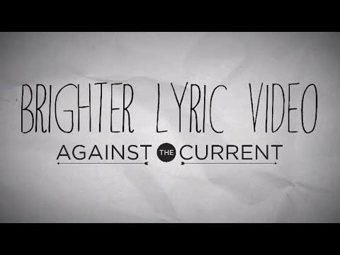 Against The Current - Brighter (Official Lyric Video)