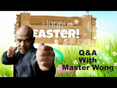 Easter Sunday Q&A with Master Wong in Wing Chun Tai Chi and Self-Defense