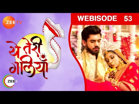 Yeh Teri Galliyan - Episode 53 - Oct 8, 2018 - Webisode | Zee Tv | Hindi TV Show