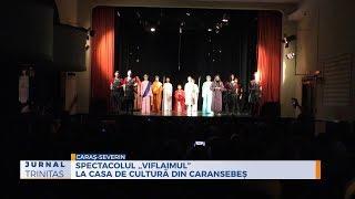 """Spectacolul """"Viflaimul"""" la Casa de Cultura din Caransebes"""