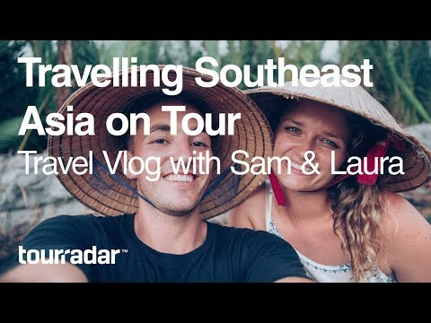 Travelling Southeast Asia on Tour: Travel Vlog with Sam & Laura
