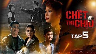 CHẾT THÌ CHỊU | TẬP 5 | Việt Hương, Chí Tài, Khả Như, Hồng Thanh, Mạc Văn Khoa, Adam Lâm