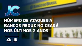 Número de ataques a bancos reduz no Ceará nos últimos 2 anos
