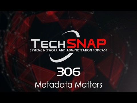 Metadata Matters | TechSNAP 306