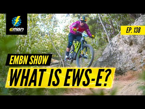 What Is The EWS-E? EMTB Racing | EMBN Show Ep 138