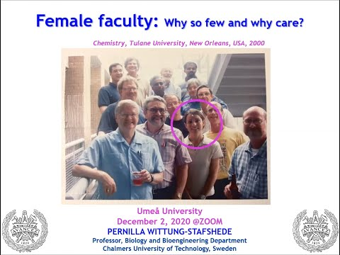 Female Faculty, why so few and why care, Prof. Pernilla Wittung-Stafshede.