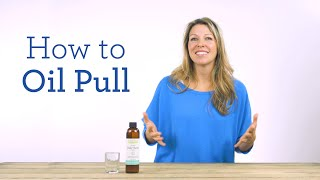 How to Do Oil Pulling | Instructions & Benefits