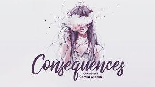 [ vietsub + lyrics ] Consequences (orchestra) // Camila Cabello