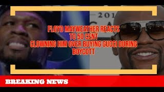 FLoyd Mayweather REACTS RESPONDS to 50 CENT Clowning Him for Buying GUCCI During Boycott