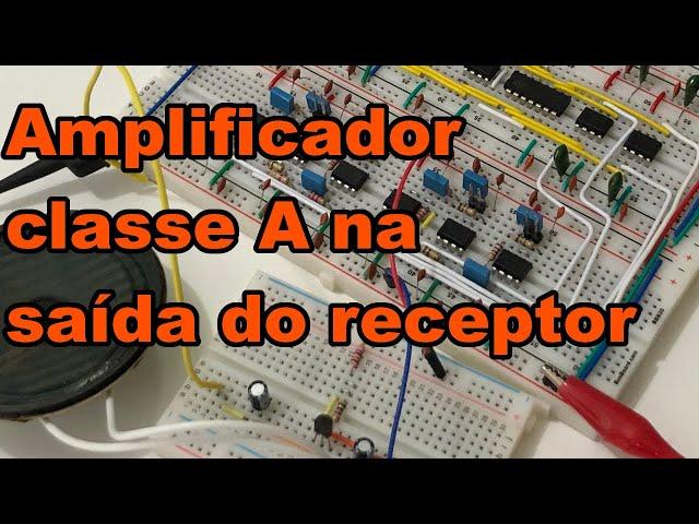 AMPLIFICADOR CLASSE A NO SISTEMA TDM | Conheça Eletrônica! #186