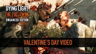 Dying Light: The Following Enhanced Edition - Boldog Valentin-napot!