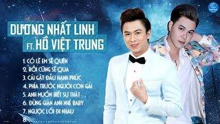 Dương Nhất Linh Ft Hồ Việt Trung 2018 - Những Ca Khúc Hay Nhất 2018 Dương Nhất Linh Ft Hồ Việt Trung