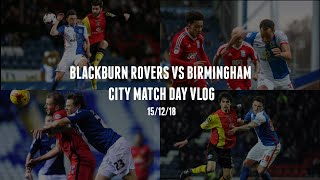 WHAT A COMEBACK! BLACKBURN ROVERS VS BIRMINGHAM CITY MATCH DAY VLOG | BIRMINGHAM FAN TV
