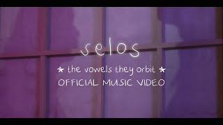 the vowels they orbit -  Selos (Official Music Video)