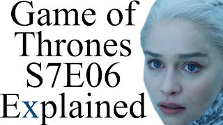 Game of Thrones S7E06 Explained -