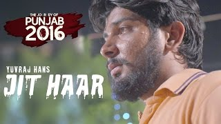 Jit Haar – Yuvraj Hans – The Journey Of Punjab