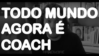 TODO MUNDO AGORA É COACH