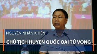 Nguyên nhân khiến chủ tịch huyện Quốc Oai tử vong | VTC1