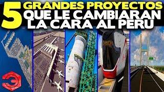 5 Grandes Proyectos que le Cambiarán la Cara al Perú
