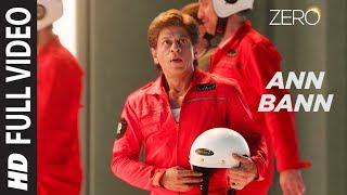 ZERO: Ann Bann Full Song   Shah Rukh Khan, Katrina Kaif, Anushka Sharma   Kunal Ganjawala
