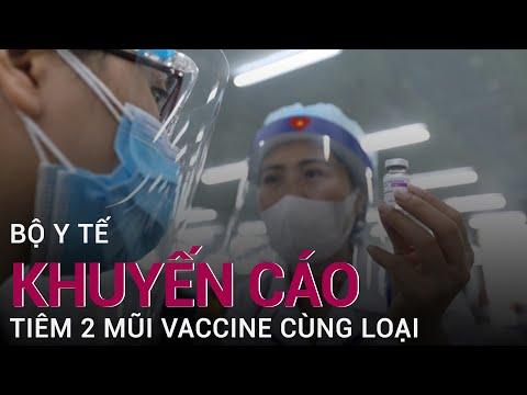Bộ Y tế khuyến cáo người dân nên tiêm 2 mũi vaccine cùng loại | VTC Now