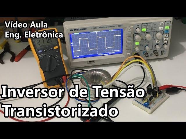 FAÇA UM INVERSOR DE TENSÃO TRANSISTORIZADO | Vídeo Aula #298
