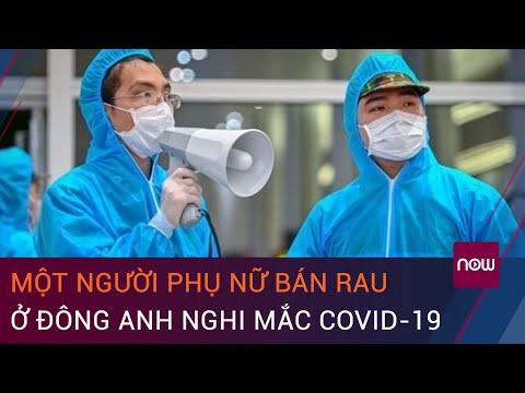 [Trực tiếp] Hà Nội: Một người phụ nữ bán rau ở Đông Anh nghi mắc Covid-19 | VTC Now