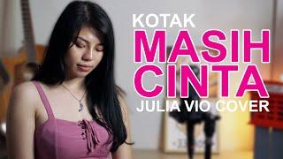 MASIH CINTA - KOTAK  COVER BY JULIA VIO