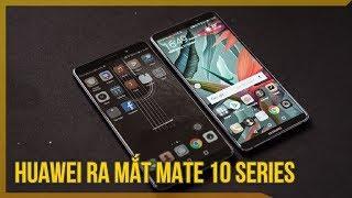 Tìm hiểu về bộ đôi Flagship mới ra mắt của Huawei, Mate 10 và Mate 10 Pro