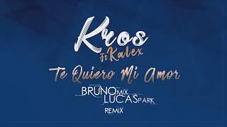 Kros Ft. Kalex - Te Quiero Mi Amor (Bruno Mix & Lucas Park Remix)