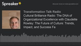 Cultural Brilliance Radio: The DNA of Organizational Excellence with Claudette Rowley: The Future of