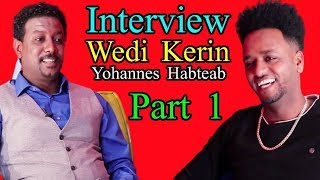 New Eritrean Interview WEDI KERIN - Yohannes Habteab - Part 1 -RBL TV