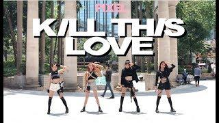[KPOP IN PUBLIC] BLACKPINK (블랙핑크) - 'Kill This Love' Dance Cover by PIXEL HK (픽셀)