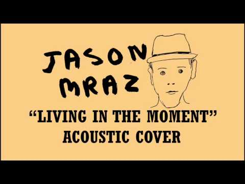 Baixar Jason Mraz - Living In The Moment (Acoustic Cover)