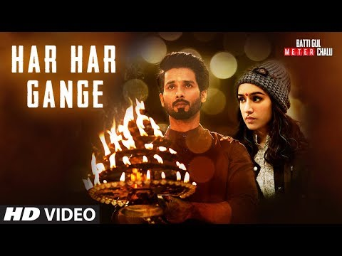 Arijit Singh: Har Har Gange Video Song - Batti Gul Meter Chalu - Shahid Kapoor, Shraddha Kapoor