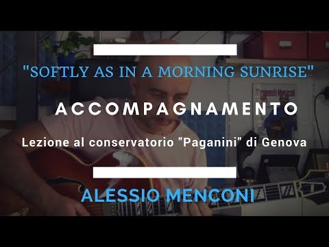 Softly as in a morning sunrise- Alessio Menconi  Lezione al conservatorio