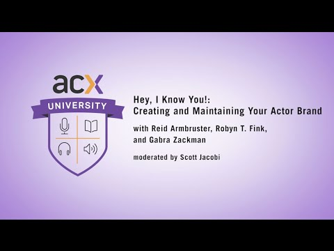 ACXU Presents: Hey, I Know You!: Creating and Maintaining Your Actor Brand