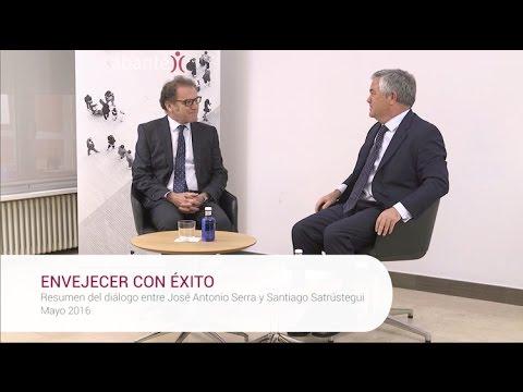 Envejecer con éxito - Resumen del diálogo entre José Antonio Serra y Santiago Satrústegui